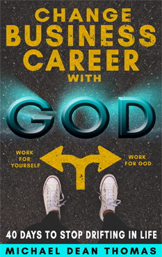 Christians Changing Careers Change Business Career with God by Michael Dean Thomas